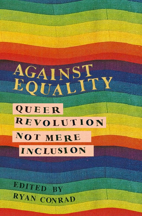 The cover of Against Equality: Queer Revolution, Not Mere Inclusion